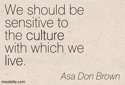 We should be sensitive to the culture with which we live.