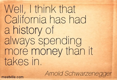 Well, I think that California has had a history of always spending more money than it takes in.