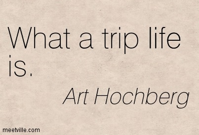 What a trip life is.
