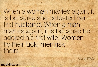 When a woman marries again, it is because she detested her