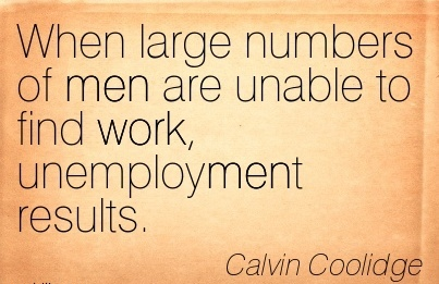 When large numbers of men are unable to find work, unemployment results.