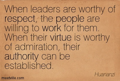 When Leaders Are Worthy Of Respect The People Are Willing To Work