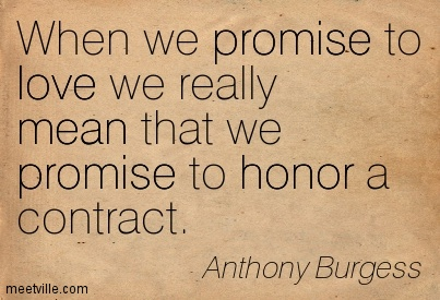 When we promise to love we really mean that we promise to honor a contract