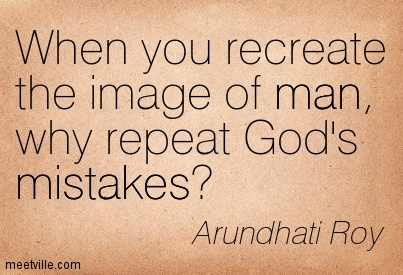 When you recreate the image of man, why repeat God's mistakes