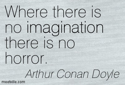 Where there is no imagination, there is no horror.