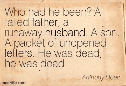 Who had he been A failed father, a runaway husband. A son. A packet of unopened letters. He was dead; he was dead.