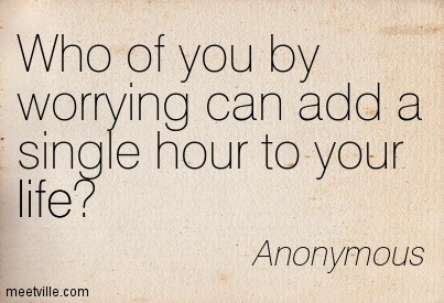 Who of you by worrying can add a single hour to your life