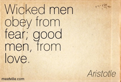 Wicked men obey from fear; good men, from love.