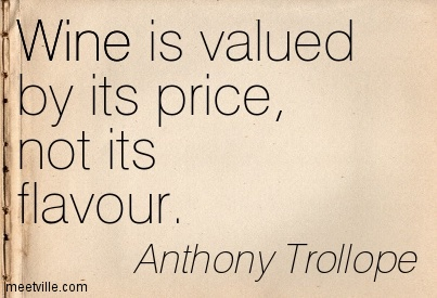Wine is valued by its price, not its flavour.