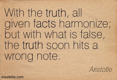 With the truth, all given facts harmonize; but with what is false, the truth soon hits a wrong note.