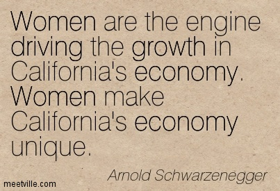Women are the engine driving the growth in California's economy. Women make California's economy unique.