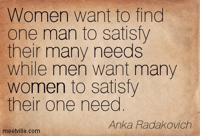 Women want to find one man to satisfy their many needs while