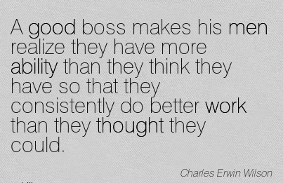 Work Quote By Charles Erwin Wilston A Good Boss Makes His