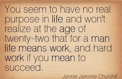Work Quote By Jennie Jerome Churchill You Seem To Have No Real