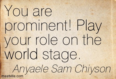 You are prominent! Play your role on the world stage