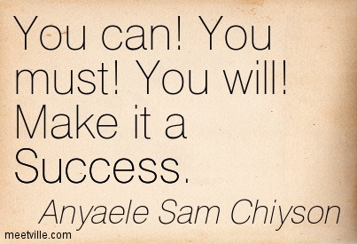 You can! You must! You will! Make it a Success.