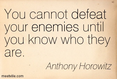 You cannot defeat your enemies until you know who they are.