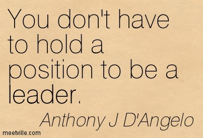 You don't have to hold a position to be a leader.