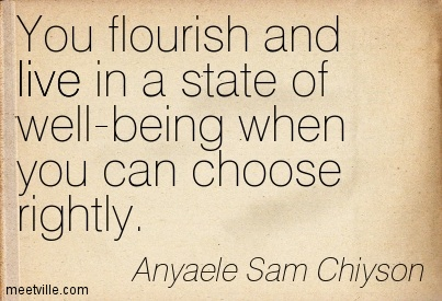 You flourish and live in a state of well-being when you can choose rightly.