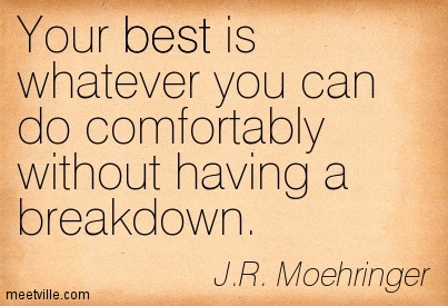 Your best is whatever you can do comfortably without having a breakdown.
