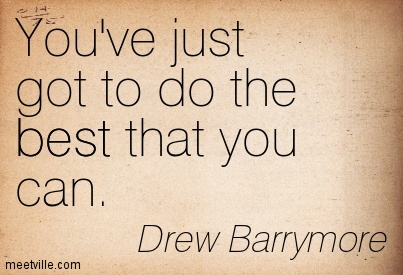 You've just got to do the best that you can.