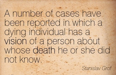 A number of cases have been reported in which a dying individual has a vision of a person about whose death he or she did not know