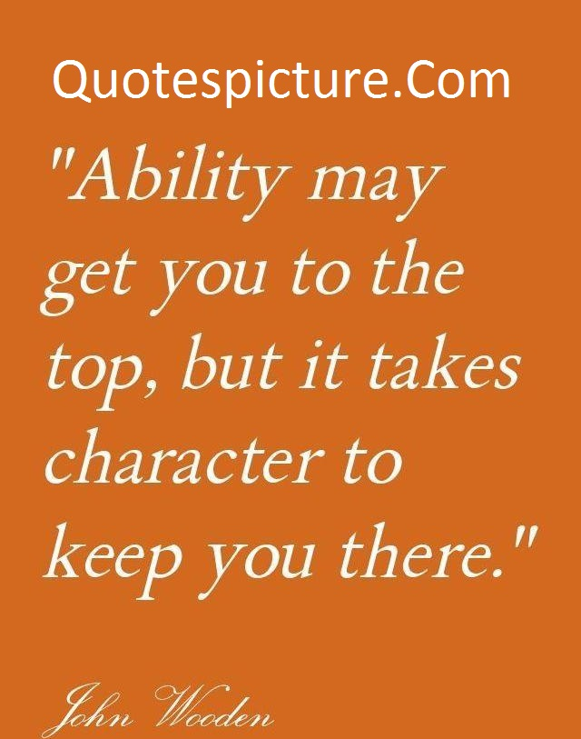 Ability Quotes - Ability May Get You To The Top By John Wooden