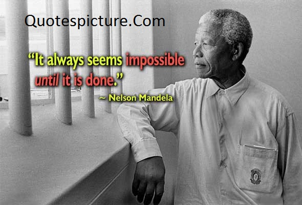 Ability Quotes - It Always Seems Impossible By Nelson Mandela