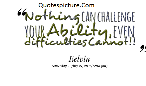 Ability Quotes - Nothing Can Challenge Your Ability By Kelvin