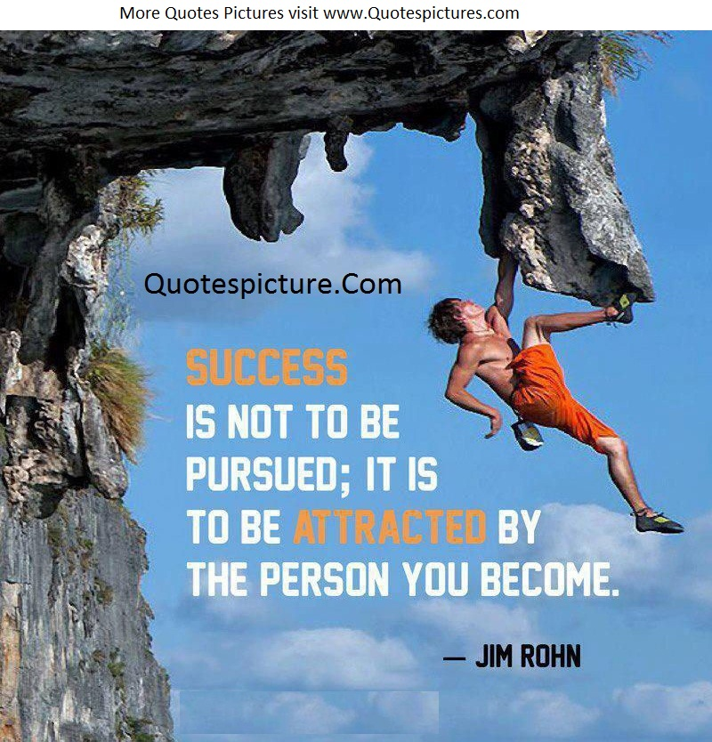 Ability Quotes - Success Is Not To Be Pursued  By Jim Rohn