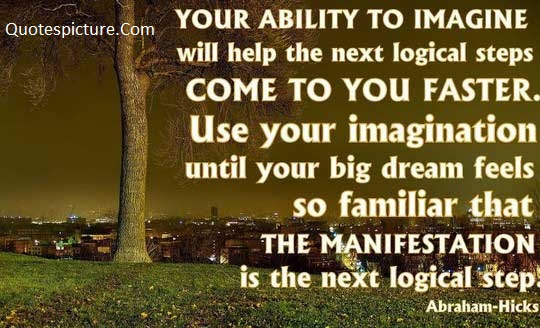 Ability Quotes - Your Ability To Imagine Will Help The Next Logical Steps Come To You Faster By Abraham Hicks