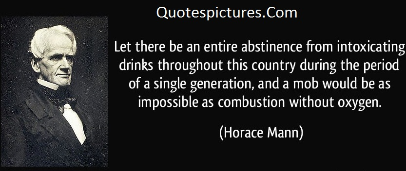 Absitnence Quotes - The Period Of A Single Generation, And A Mob Would Be As Impossible As Cobustion Without Oxygen By Horace Mann