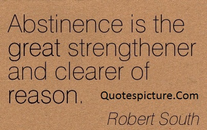 Abstinence Quotes - Abstinence Is The Great Strengthener By Robert South