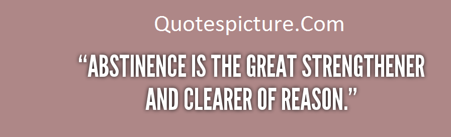 Abstinence Quotes - Abstinence Is The Great Strengthener