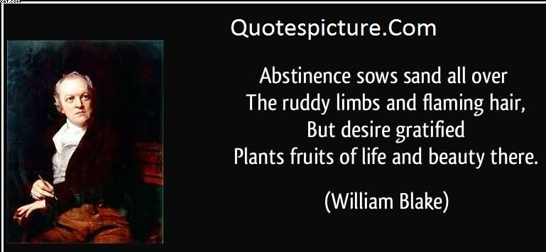 Abstinence Quotes - Desire gratfied Plants Fruits Of Life And Beauty There By William Blake