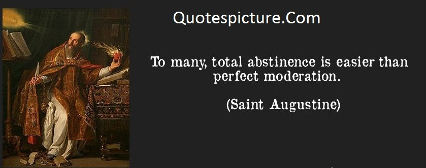 Abstinence Quotes - Total Abstinence Is Easier Than Perfect Moderation By Saint Augustine