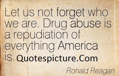 Abuse Quotes - Drug Abuse Is A Repudiation Of Everything America Is By Ronald Reagan