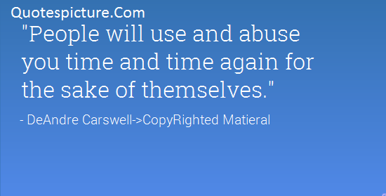 Abuse Quotes - People Will Use And Abuse By Deandre Carswell