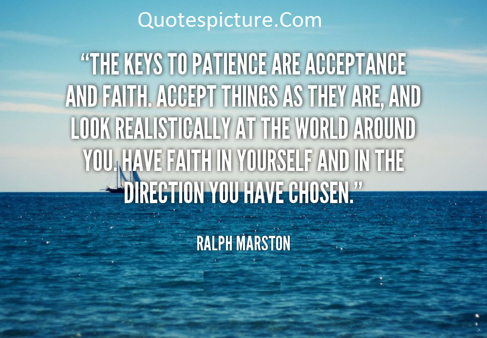 Acceptance Quotes - The Keys To Patience Are Acceptance And Faith By Ralph Marston
