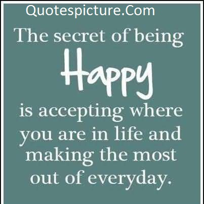 Acceptance Quotes - The Secret Of Being Happy