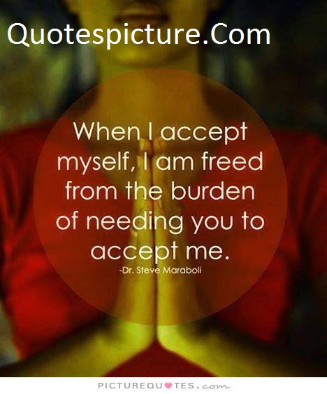 Acceptance Quotes - When I Accept Myself By Dr Steve Maraboli