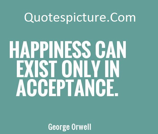 Acceptnace Quotes - Acceptance Picture Quotes By George Orwell