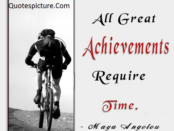 Achievement Quotes - All Great Achievements By Maya Angelou