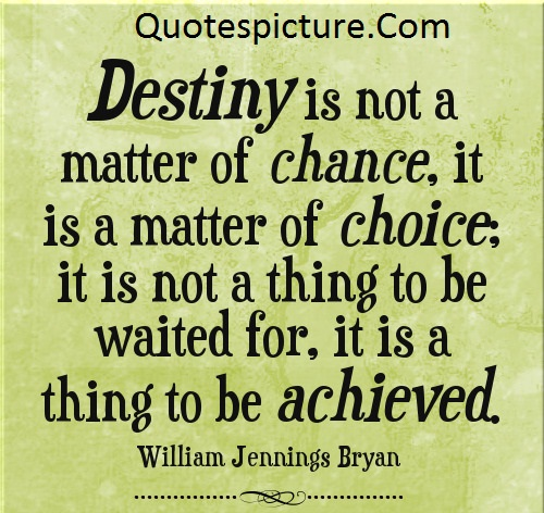 Achievement Quotes - Destiny Is Not A Matter Of  Chance By William Jennings Bryan
