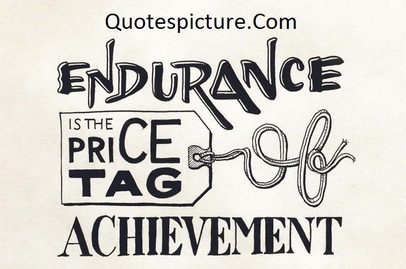 Achievement Quotes - Endurance Of Achievement