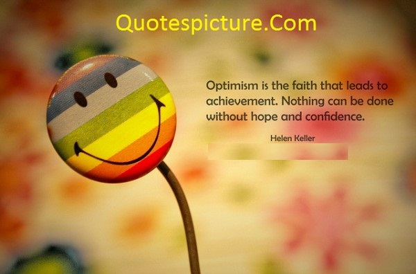 Achievement Quotes - Optimism Is The Faith Thet Leads To Achievements By Helen Keller