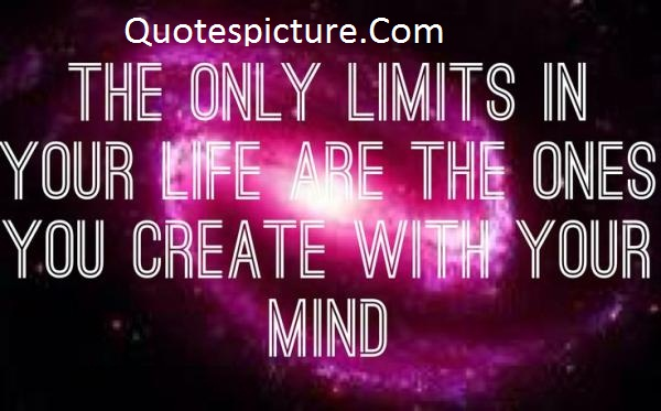 Achievement Quotes - The Only Limits In Your Life Are The Ones