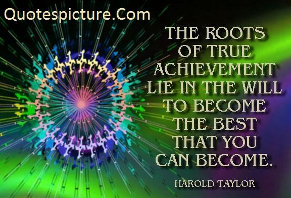Achievement Quotes - The Roots Of True Achievement By Harold Taylor