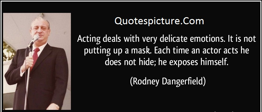 Acting Quotes - Acting Deals With Very Delicate Emotions By Rodney Dangrfield