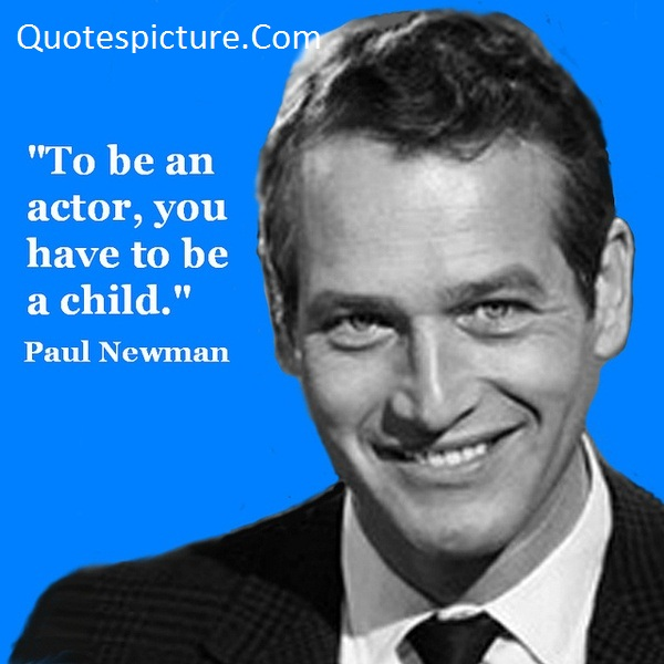"Acting Quotes - ""To Be An Actor By Paul Newmam"